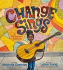 Change Sings by Amanda Gorman and illustrated by Loren Long