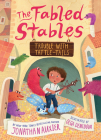 The Fabled Stables: Trouble with Tattle-Tails by Jonathan Auxier